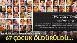 İsrail Gazetesinden Katliam İtirafı Gibi... 67 Çocuk Öldürüldü