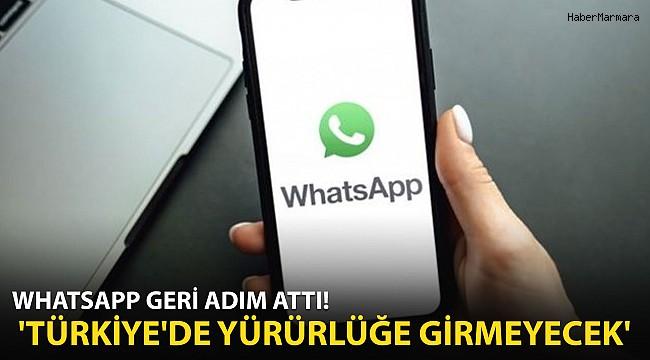 WhatsApp Geri Adım Attı! Türkiye'de Yürürlüğe Girmeyecek'
