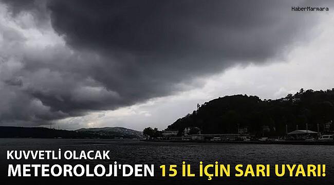 Meteoroloji'den 15 İl İçin Sarı Uyarı!