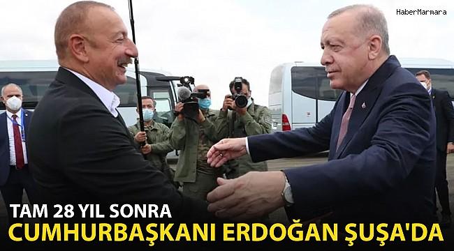Tam 28 Yıl Sonra Cumhurbaşkanı Erdoğan Şuşa'da