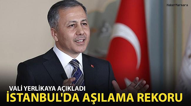 Vali Yerlikaya Açıkladı: İstanbul'da Aşılama Rekoru!