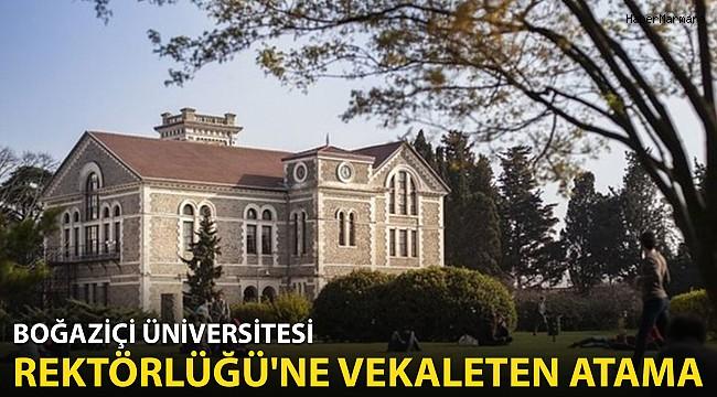 Boğaziçi Üniversitesi Rektörlüğü'ne Vekaleten Atama