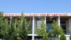 """Edirne'de """"Uluslararası Hasta Ünitesi"""" 7 dilde hizmet verecek"""