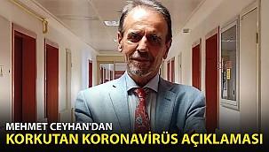 Prof. Dr. Mehmet Ceyhan'dan Korkutan Koronavirüs Açıklaması