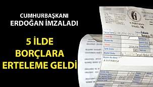 Cumhurbaşkanı Erdoğan İmzaladı! 5 İlde Borçlar Ertelendi