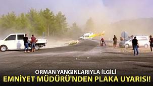 Orman Yangınlarıyla İlgili Emniyet Müdürü'nden Plaka Uyarısı!