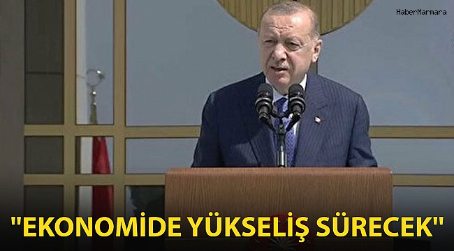 Cumhurbaşkanı Erdoğan: Yükseliş Artarak Sürecek