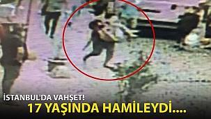 İstanbul'da Vahşet! 17 Yaşında Hamileydi