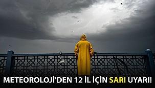 Meteoroloji'den 12 İl İçin Sarı Uyarı!