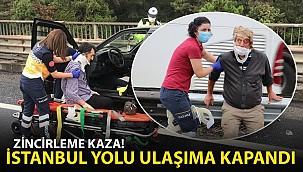 Zincirleme Kaza! İstanbul Yolu Ulaşıma Kapandı