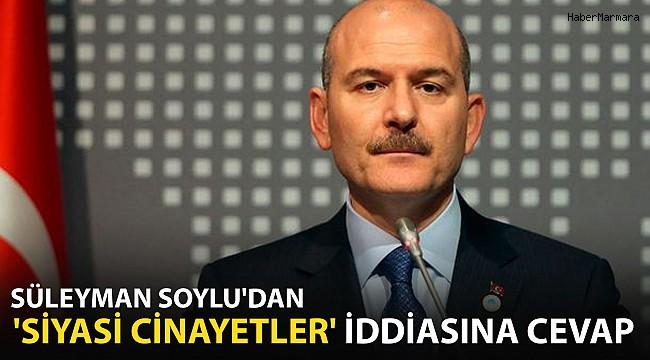 Bakan Soylu'dan 'Siyasi Cinayetler' İddiasına Cevap!