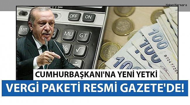 Vergi Paketi Resmi Gazete'de! Cumhurbaşkanı'na Yeni Yetki