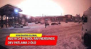 Rusya'da Petrol Rafinerisinde Patlama: 2 Ölü !